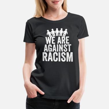 Against we are against racism T-shirt I Anti Trump shirts - Women's Premium T-Shirt