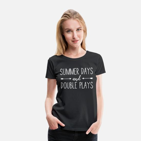 Thrones T-Shirts - baseball softball summer days and double plays bas - Women's Premium T-Shirt black