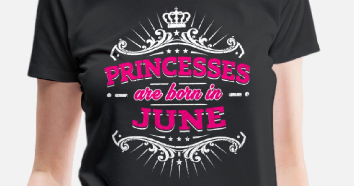 Princesses Are Born In June Birthday Shirt Womens Premium T
