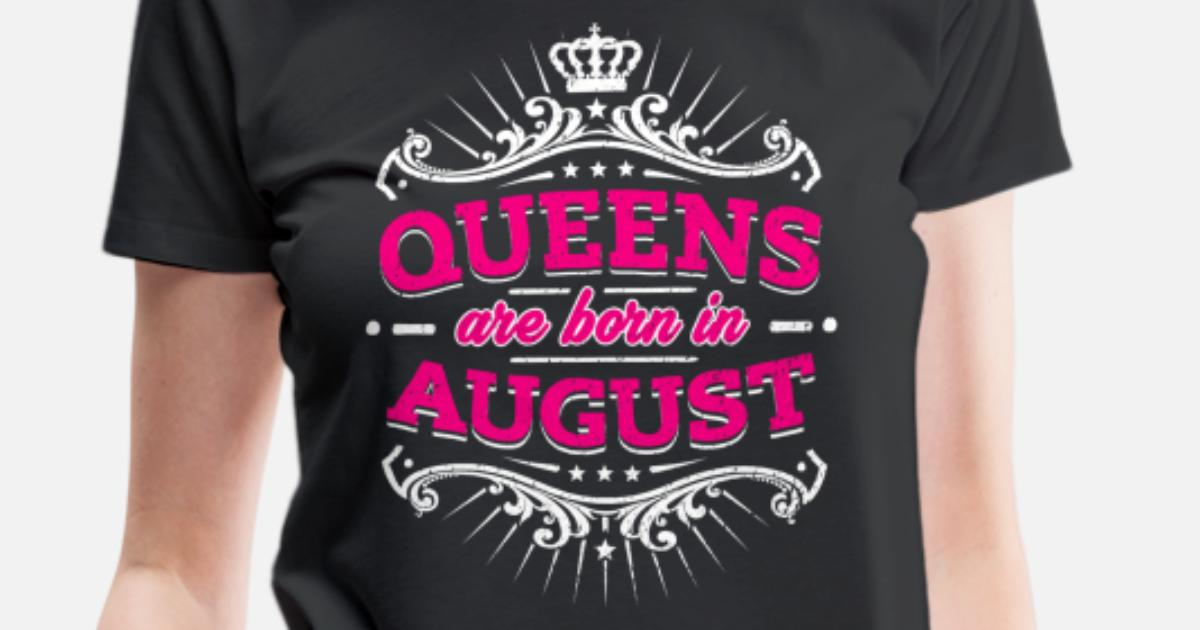 Womens Premium T ShirtQueens Are Born In August Birthday Shirt