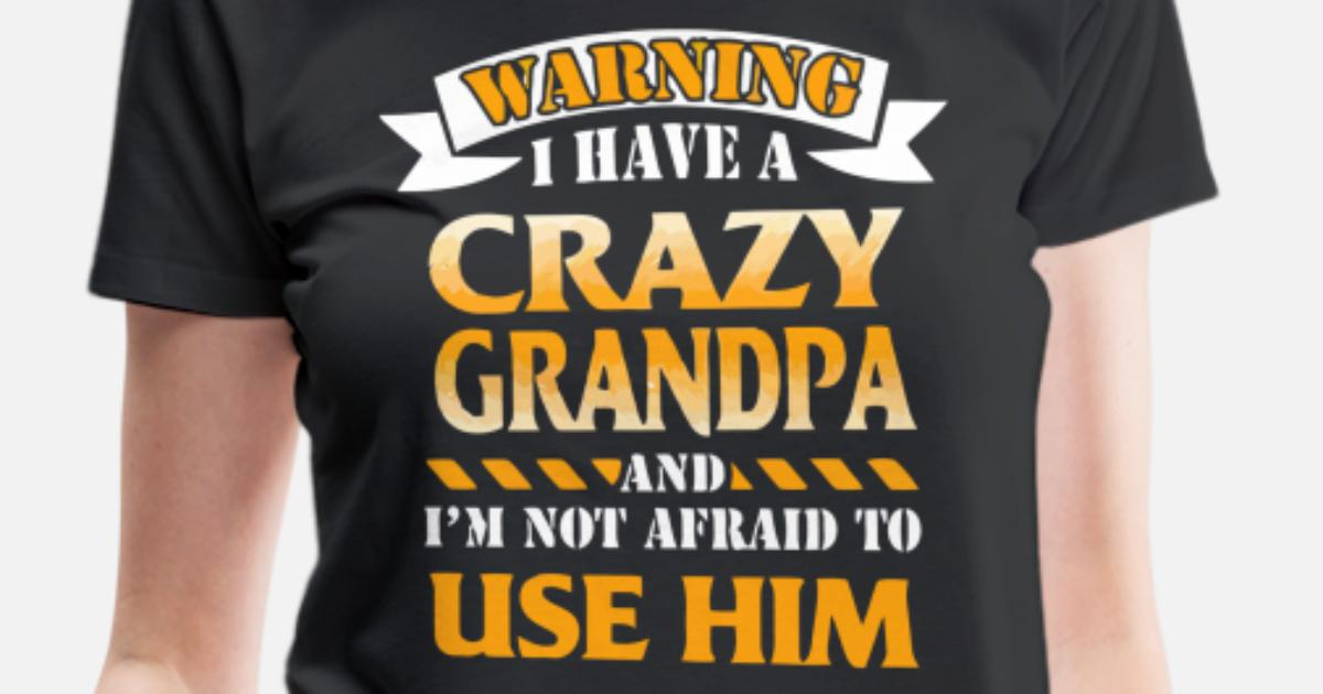676c29ab Warning I have a crazy grandpa Women's Premium T-Shirt | Spreadshirt