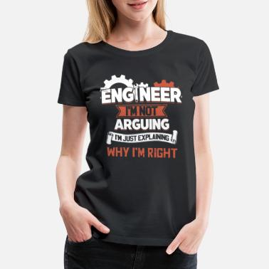 engineer I am not arguing I am just explaining why - Women's Premium T-Shirt