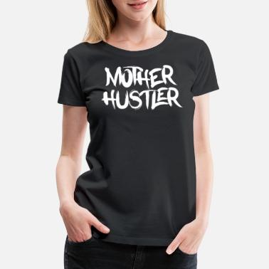 Hustler For Life Mother Hustler - Women's Premium T-Shirt