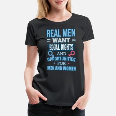 Real Right Real Men Want Equal Rights Opportunities - Women's Premium T-Shirt