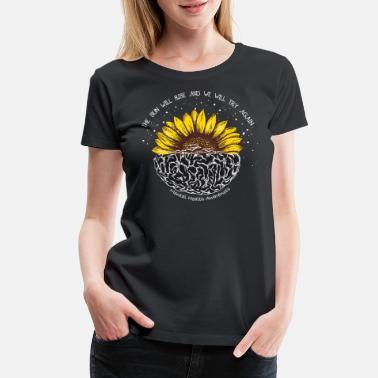 Rise And Rise Again The sun will rise and we will try again - Women's Premium T-Shirt