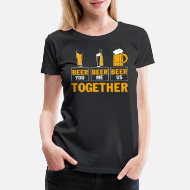Together We Can Do It We Drink Beer Together T Shirt - Women's Premium T-Shirt