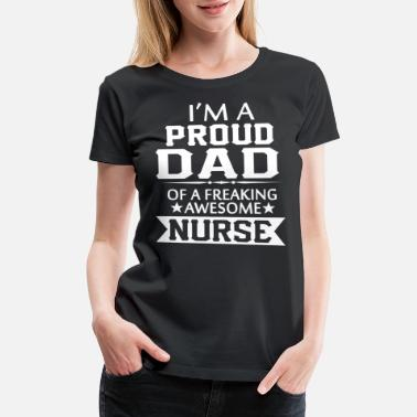 Proud Daddy I M A PROUD NURSE s DAD - Women's Premium T-Shirt