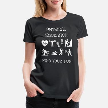 Physical Education Design Physical Education T Shirt - Women's Premium T-Shirt
