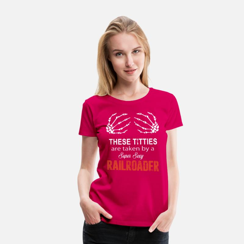 b766ec3c7 These Titties are taken by a Super Sexy Railroader Women's Premium T-Shirt  | Spreadshirt