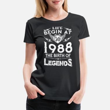 Life Begins At 30 Life Begin At 30 - 1988 The Birth Of Legends - Women's Premium T-Shirt
