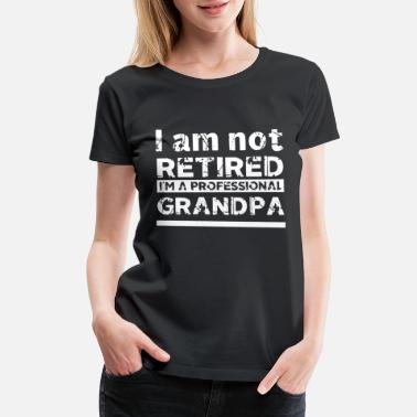 i am not retired i m a professional grandpa - Women's Premium T-Shirt