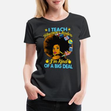 Black People I teach tomorrow's leaders - Women's Premium T-Shirt