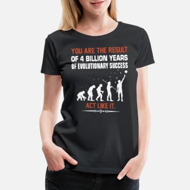 you are the result of 4 billion years of evolution - Women's Premium T-Shirt