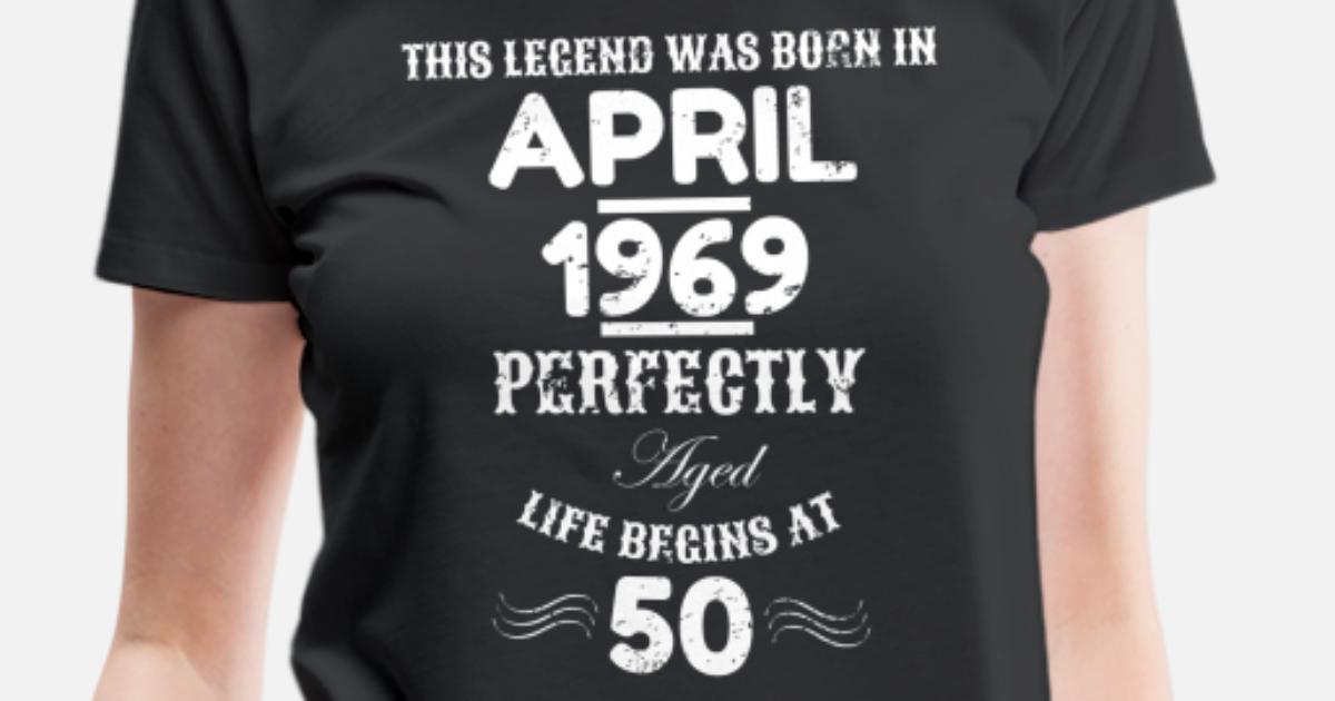 Womens Premium T ShirtApril Birthday Age 50 Born 1969 50th Gift