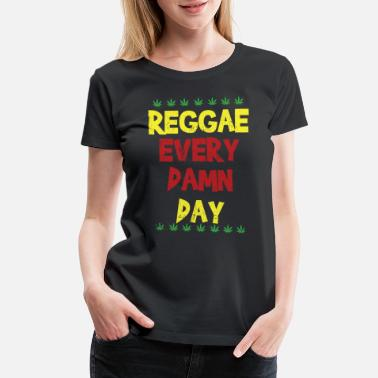 Everyday Rock Reggae everyday - Women's Premium T-Shirt