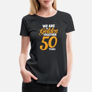 Wedding We Are Golden Together 50 Years - Women's Premium T-Shirt