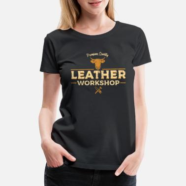 Leather Leather Crafting Workshop - Women's Premium T-Shirt