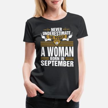 September Birthday Woman Never Underestimate The Power Of A Woman Born In S - Women's Premium T-Shirt