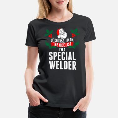 Welder Ugly Christmas Im On The Nice List Special Welder - Women's Premium T-Shirt