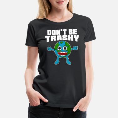 Warrior Movie Dont Be Trashy TShirt Design Respective Tshirt - Women's Premium T-Shirt