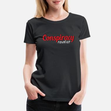 Realistic Design Realists Quote TShirt Design Conspiracy Realist - Women's Premium T-Shirt