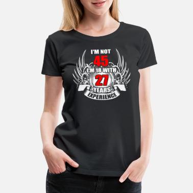 Awesome Boyfriend I m Not 45 I m 18 with 27 Years Experience - Women's Premium T-Shirt