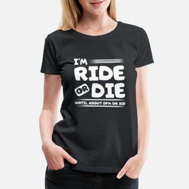 Badass Tough Guy Ride Or Die - Until About 9PM Or So - Women's Premium T-Shirt