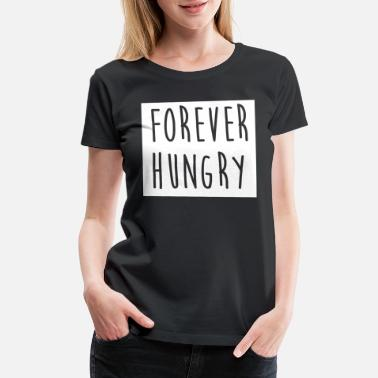 Forever Hungry Forever hungry 3 - Women's Premium T-Shirt