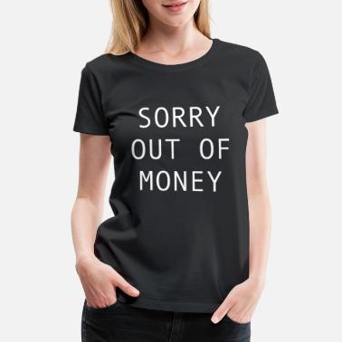 Poverty Sorry out of money - broke person need cash - Women's Premium T-Shirt