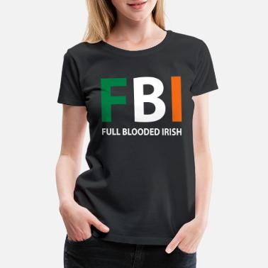 Full Blood fbi full blooded irish - Women's Premium T-Shirt