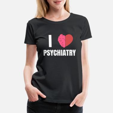 Shop I Love Psychiatrist T-Shirts online | Spreadshirt