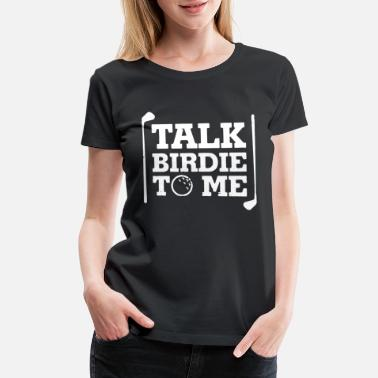Birdie Talk - Women's Premium T-Shirt