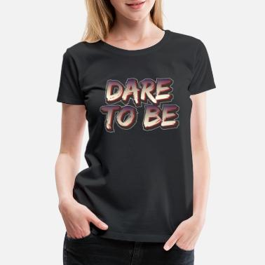 Daring Dare to Be - Women's Premium T-Shirt