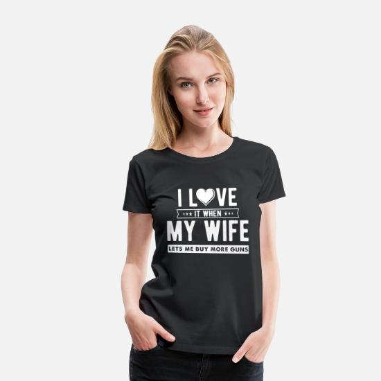 Gun T-Shirts - Gun - I LOVE it when MY WIFE lets me buy more gu - Women's Premium T-Shirt black