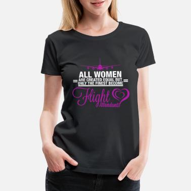 Airline Flight attendant - ALL WOMEN ARE CREATED EQUAL B - Women's Premium T-Shirt