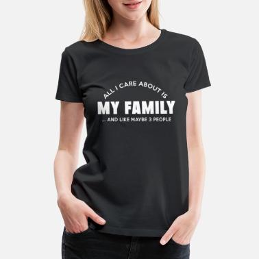 Family Feud Family - all i care about is my family and like - Women's Premium T-Shirt