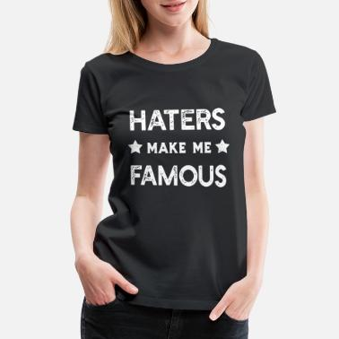 Hater Hater - Haters Make Me Famous - Women's Premium T-Shirt