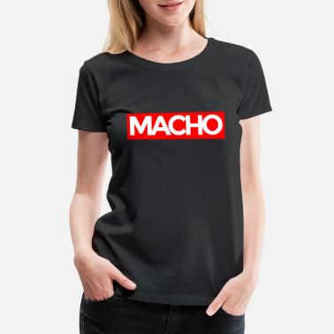 Macho Macho - Women's Premium T-Shirt