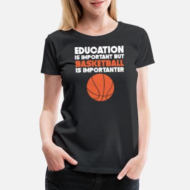 But Basketball Is Importanter Education Is Important Basketball Is Importanter - Women's Premium T-Shirt