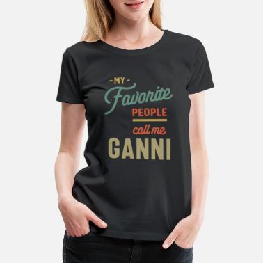 Grandmother My Favorite People Call Me Ganni - Grandma Mother - Women's Premium T-Shirt
