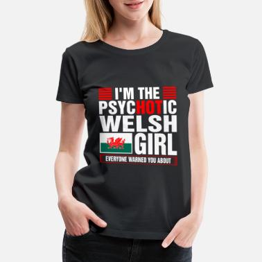 Im The Queen Im The Psychotic Welsh Girl - Women's Premium T-Shirt