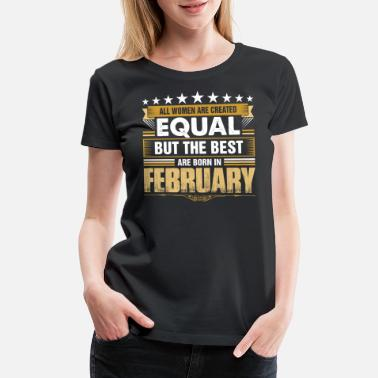 Created Equal February All Women Created Equal But Best Born In February - Women's Premium T-Shirt