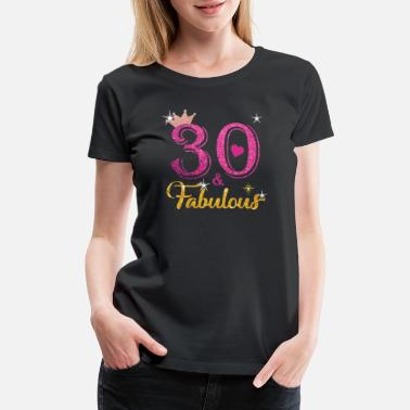 30th Birthday 30 Fabulous Queen Shirt 30th Birthday Gifts - Women's Premium T-Shirt