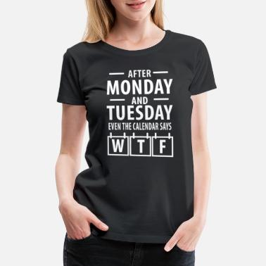 Sloths Monday Week WTF getting Work Gift - Women's Premium T-Shirt