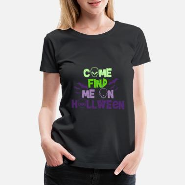 Kid Come find me on Halloween - Women's Premium T-Shirt