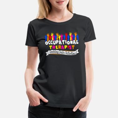 Occupational Therapy OCCUPATIONAL THERAPY SHIRT - Women's Premium T-Shirt