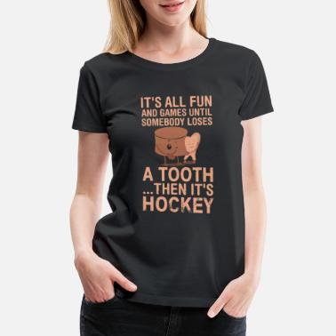 Its All Fun And Games Hockey Funny Quote - Women's Premium T-Shirt