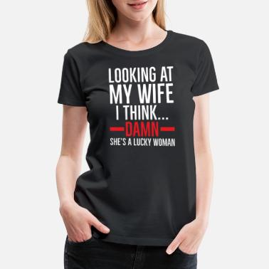 Damned Day Couples Lucky Woman Wife Quotes Funny Gift - Women's Premium T-Shirt