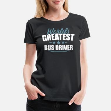 Public Transportation Bus Van Vehicle World's Greatest Driver Cool Gift - Women's Premium T-Shirt