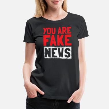 Disapproval Fake News Journalist Journalism Hoax Funny Gift - Women's Premium T-Shirt